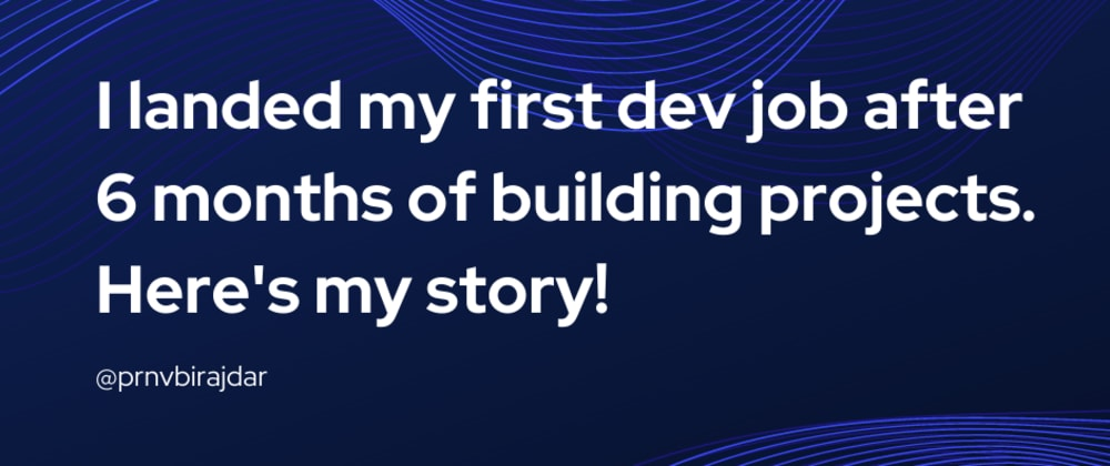 Cover image for I landed my first dev job after 6 months of building projects. Here's my story!