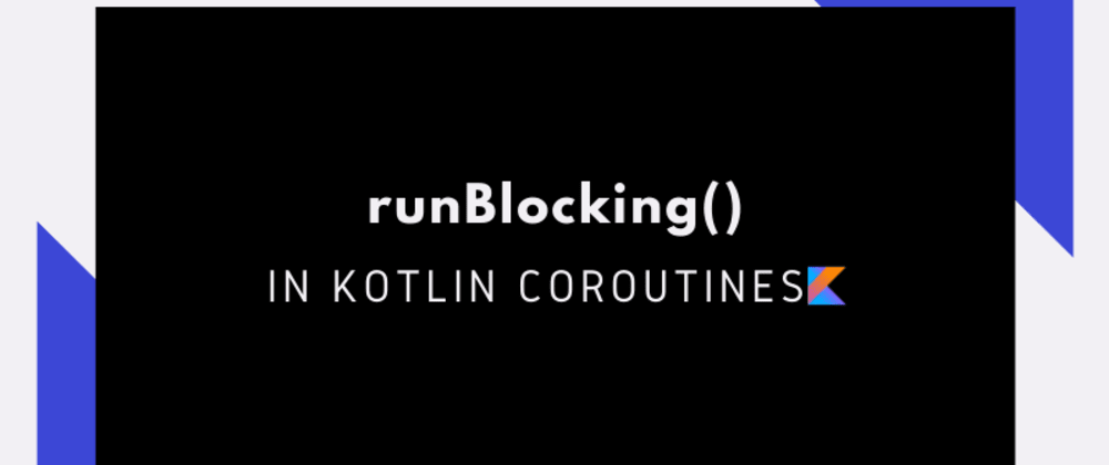 Cover image for runBlocking() In Kotlin-Coroutines