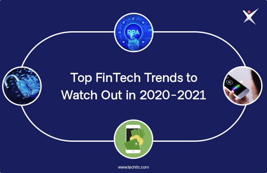Top FinTech Trends to Watch Out in 2020-2021