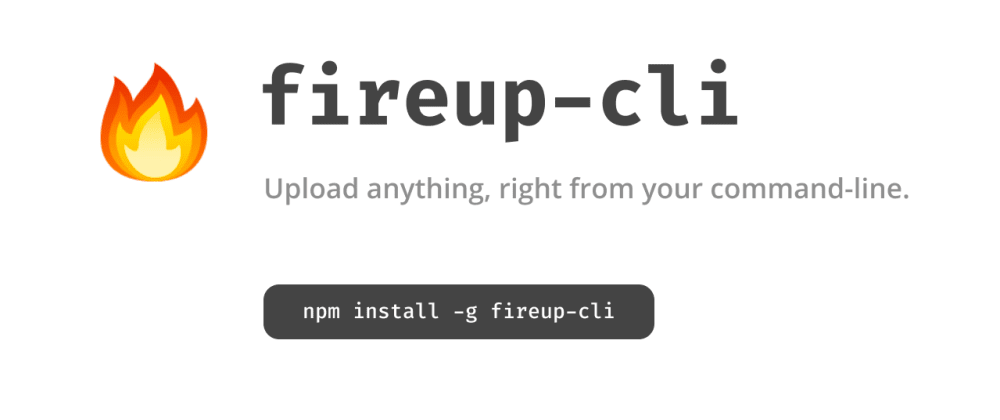 Cover image for 🔥 FireUp CLI: Upload anything, right from your command-line