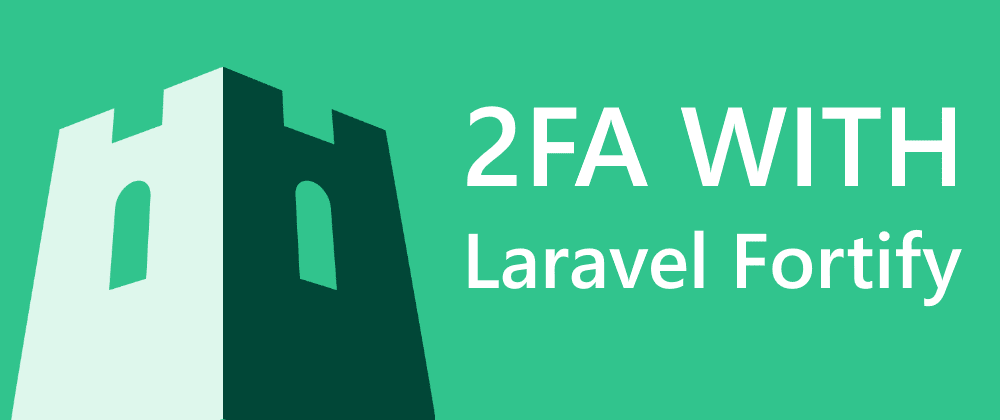 Cover image for Laravel Fortify : Implement 2FA in a way that won't let users lock themselves out