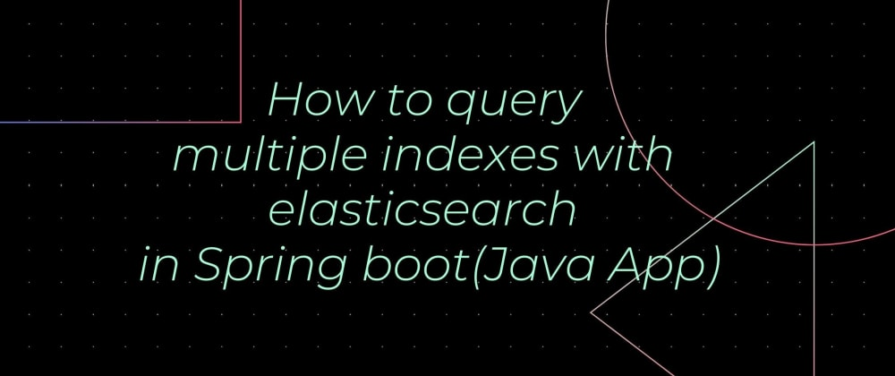 Cover image for How to query multiple indexes with elasticsearch in Spring boot(Java App)