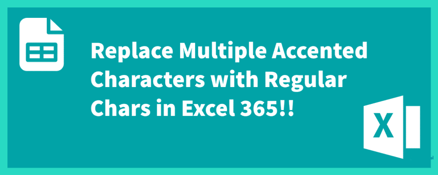 Replace Multiple Accented Characters with Regular Chars in Excel 365!!