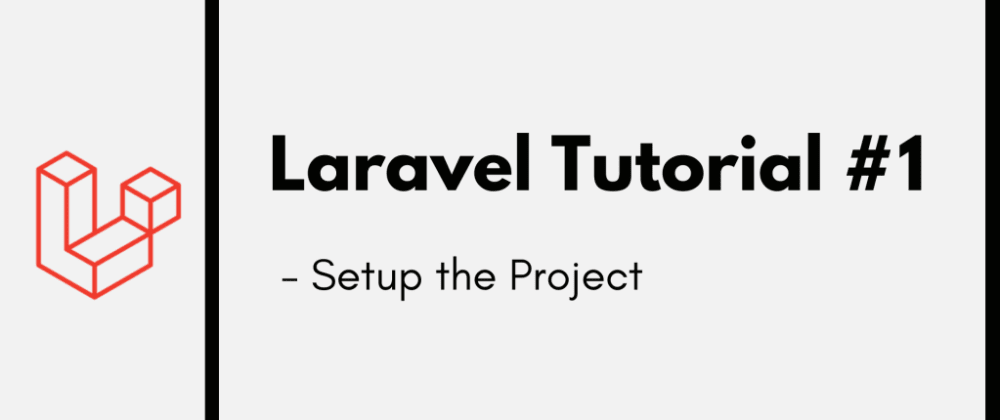 Cover image for Laravel Tutorial #1: Setup the Project