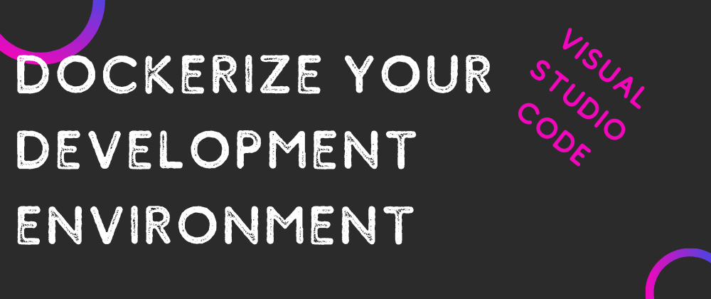 Cover image for Dockerize your Development Environment