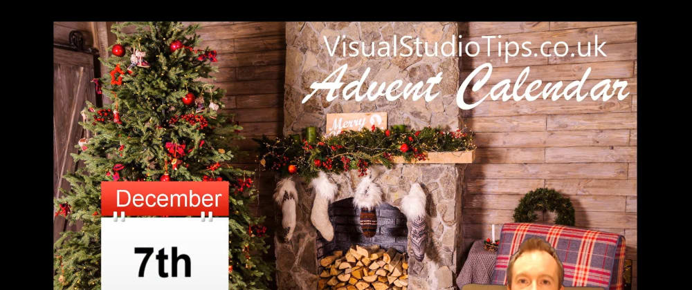 Cover image for Day 7 of the Visual Studio Tips Advent Calendar is now live