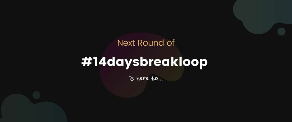 Cover image for #14daysbreakloop - A sprint to stay consistent & build ideas