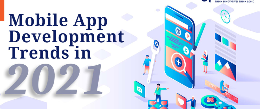 Cover image for TOP 10 MOBILE APP DEVELOPMENT TRENDS TO WATCH OUT FOR IN 2021