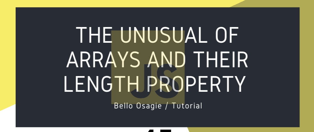 Cover image for The Unusual of JavaScript Arrays and their length Property