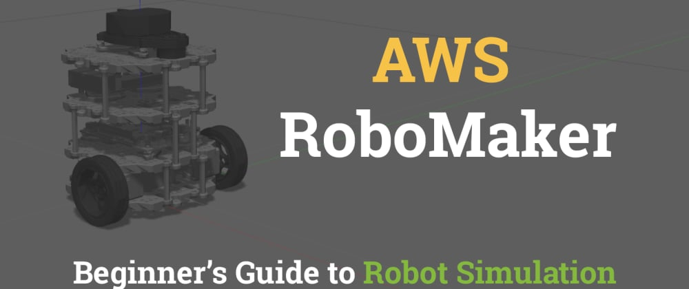 Cover image for AWS RoboMaker - Beginner's Guide to Robot Simulation