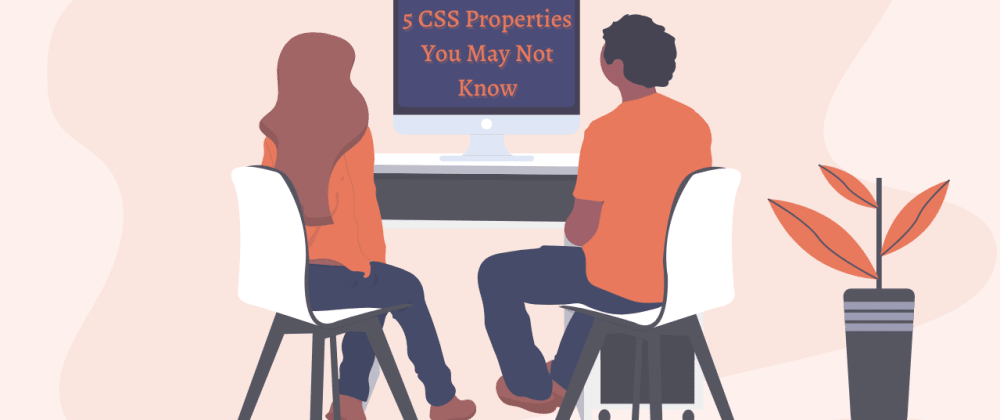 Cover image for 5 CSS Properties You May Not Know