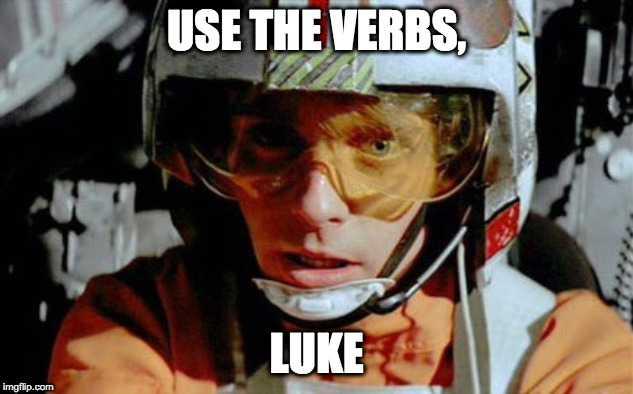 USE THE VERBS, LUKE