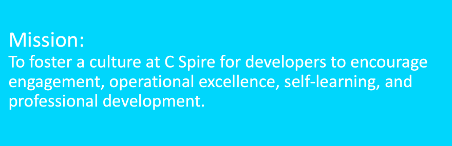 C Spire I/O Mission Statement: To foster a culture at C Spire for developers to encourage engagement, operational excellence, self-learning, and professional development.