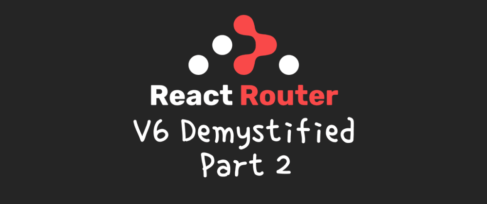 Cover image for react-router v6 demystified (part 2)