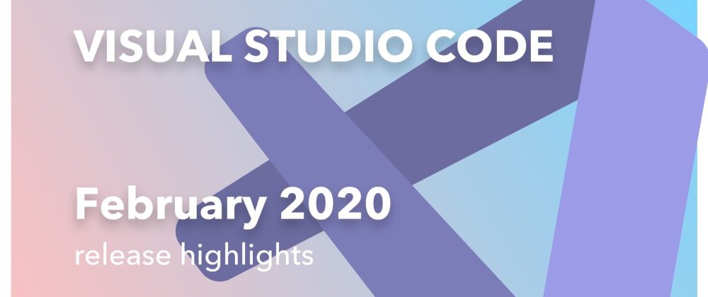 Cover image for VS Code February 2020 Release Highlights Video