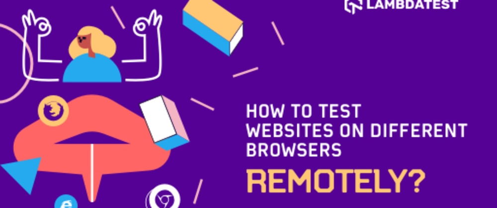 Cover image for How To Test Websites On Different Browsers Remotely?