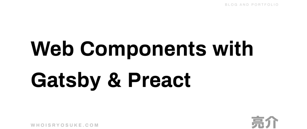 Cover image for Using Web Components with Gatsby and Preact