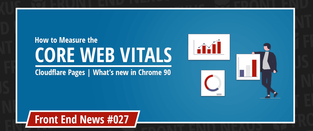 Cover image for A guide to measuring Core Web Vitals, Cloudflare Pages, and what's new in Chrome 91   Front End News #027