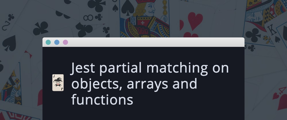Cover image for Jest partial matching on objects, arrays and functions