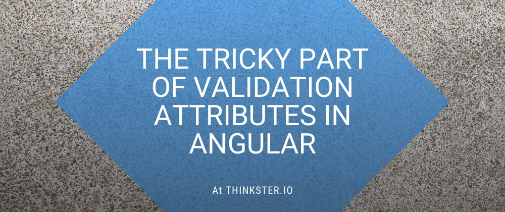 Cover image for The Tricky Part of Validation Attributes inAngular