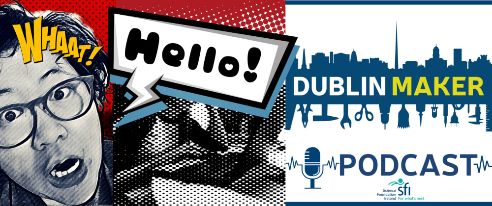 Cover image for My Journey with Dublin Maker Podcasts so far