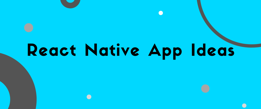 Cover image for 15 React Native App IDEAS: BEGINNER TO EXPERT [WITH FREE TUTORIAL]
