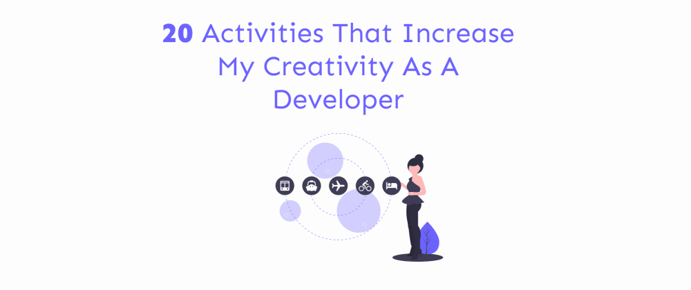 Cover image for 20 activities that increase my creativity as a developer