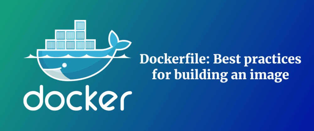 Cover image for Dockerfile: Best practices for building an image