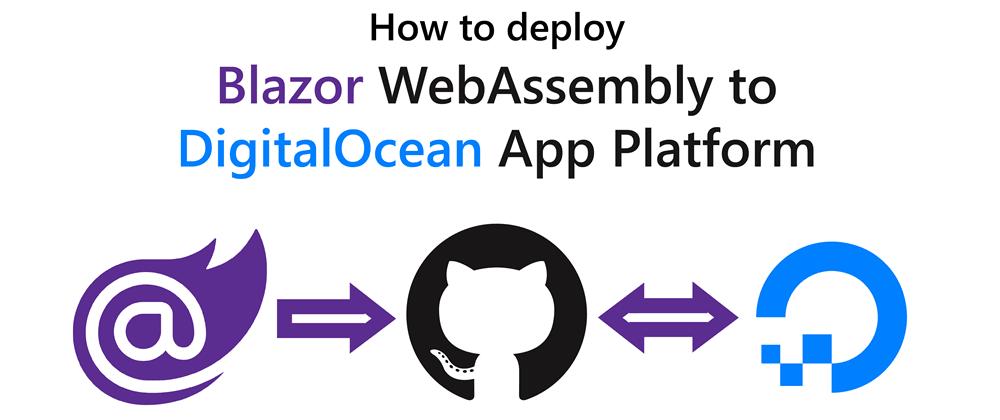 Cover image for How to deploy Blazor WebAssembly to DigitalOcean App Platform