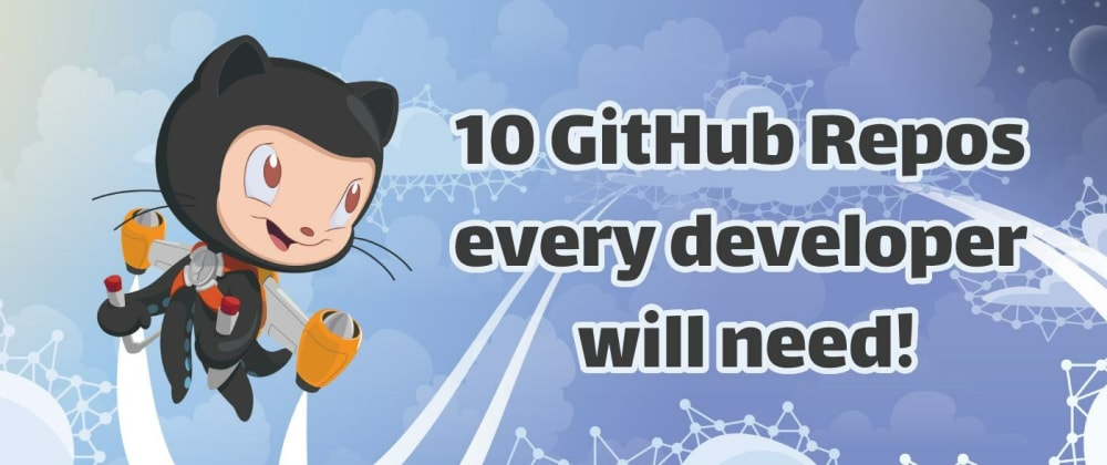 Cover image for 10 GitHub Repos every developer will need!