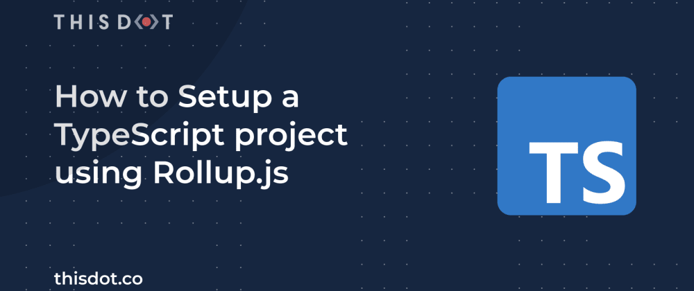 Cover image for How to Setup a TypeScript project using Rollup.js