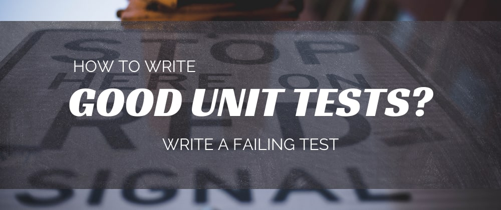Cover image for How to write good unit tests? Have a failing test