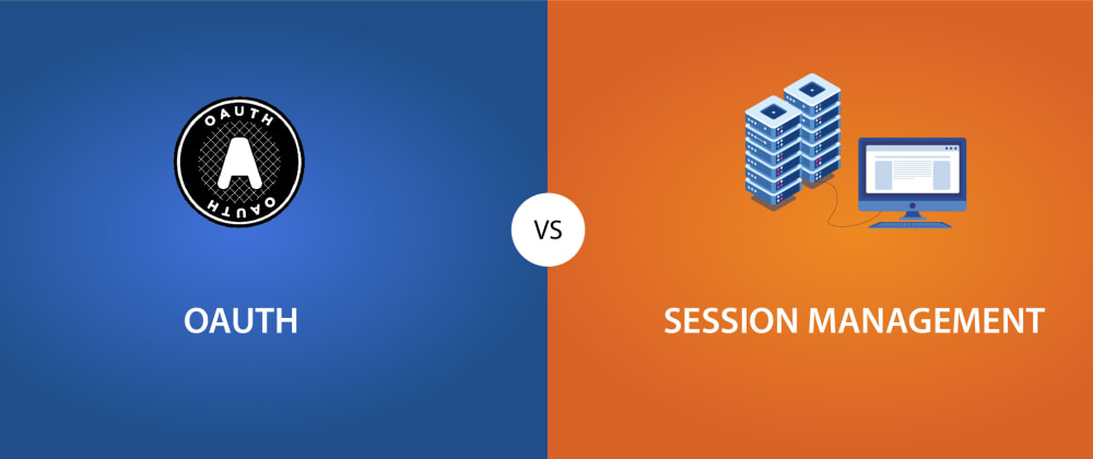 Cover image for OAuth 2.0 vs Session Management