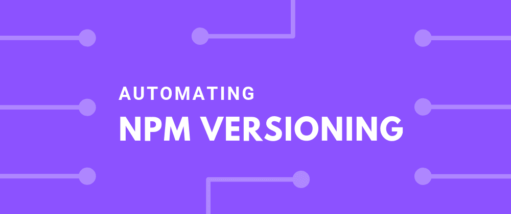 Cover image for Automate NPM versioning