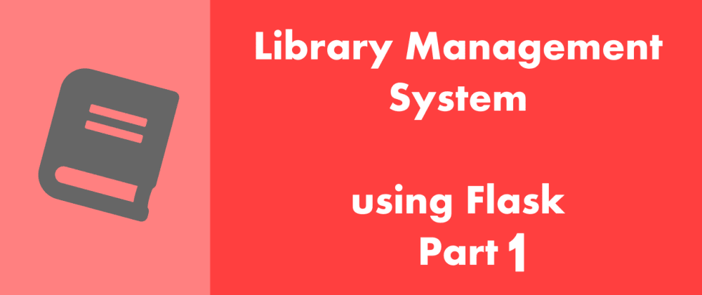 Cover image for Flask Delicious Tutorial : Building a Library Management System Part 1 - Planning