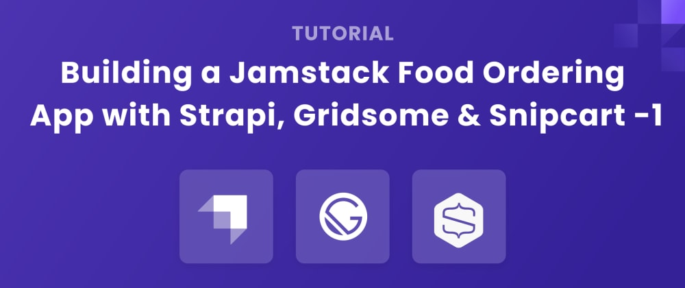 Cover image for Build a JamStack food ordering application with Strapi, Gridsome and Snipcart (1)
