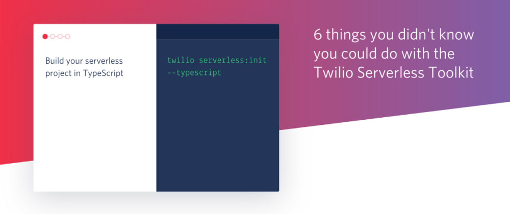 Cover image for 6 things you didn't know you could do with the Twilio Serverless Toolkit