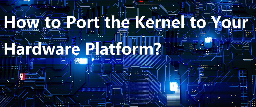 Cover image for How to Port the Kernel to Your Hardware Platform?