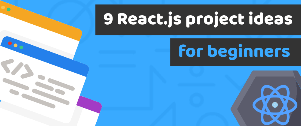 Cover image for 9 amazing React.js projects for beginners, that will help you to get hired