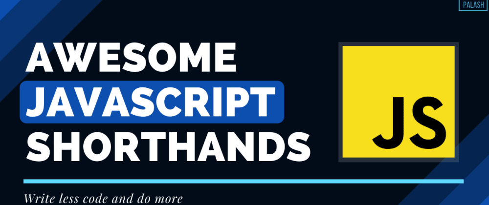Cover image for 10 Awesome JavaScript Shorthands