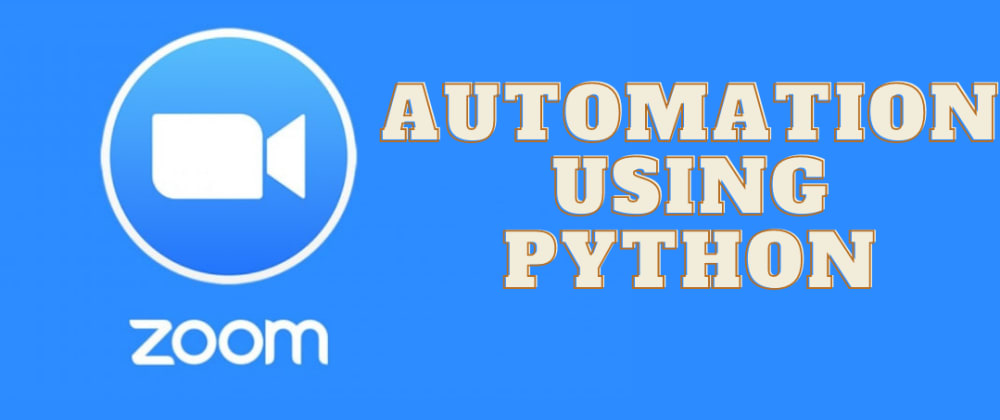 Cover image for Zoom Automation Using Python