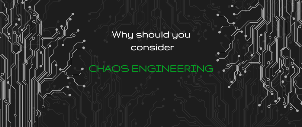 Cover image for Why should you consider Chaos Engineering!