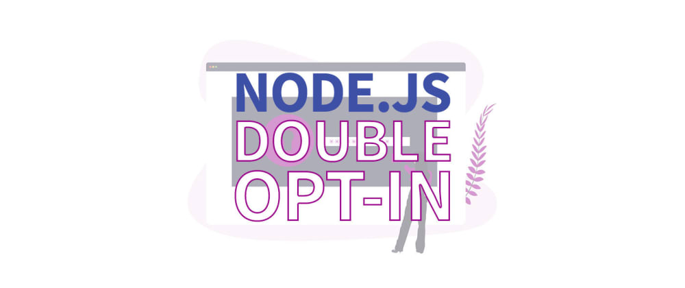 Cover image for Double Opt-In in Node.js: Sending confirmation emails