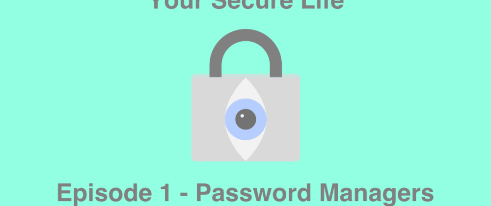 Cover image for Password Managers are Safer and More Convenient for You