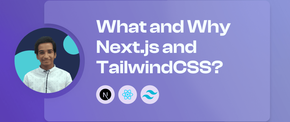 Cover image for What and Why Next.js and TailwindCSS?