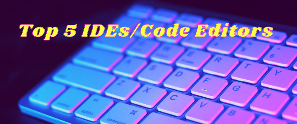 Cover image for Top 5 IDEs/Code Editors for Web Development