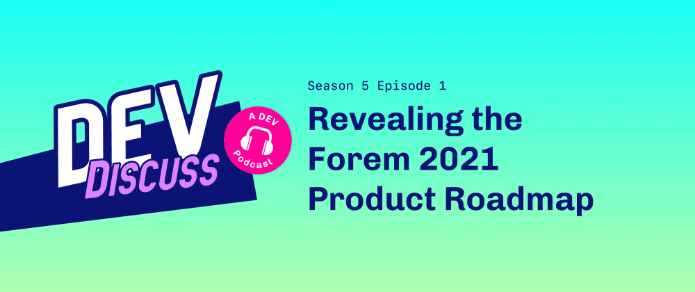 The Forem Product Roadmap — with Lisa Sy & Vaidehi Joshi