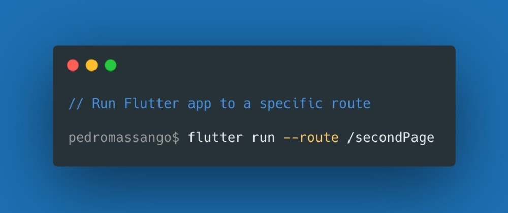 Cover image for Flutter tip (#2): run a Flutter app to a specific route