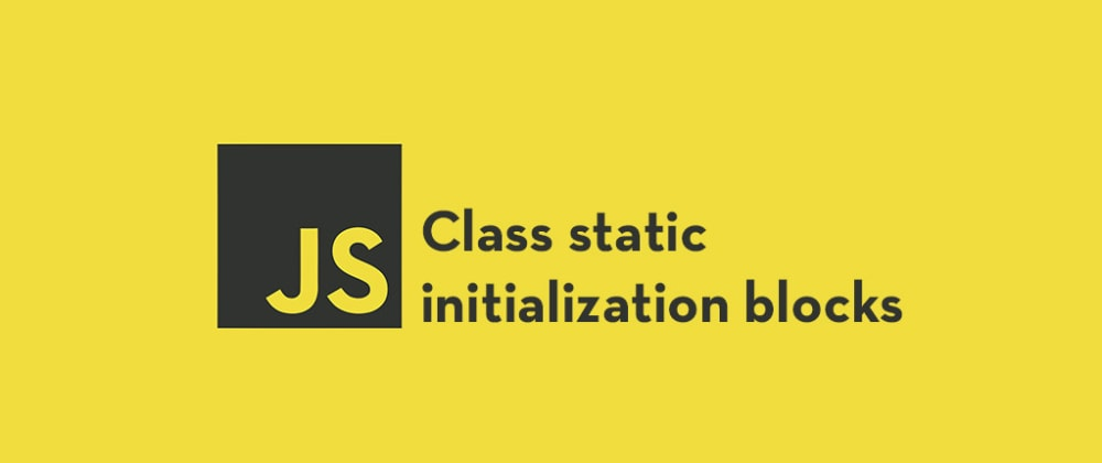 Cover image for Class Static Initialization Blocks in JavaScript