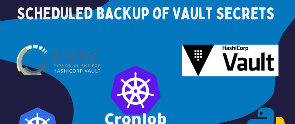 Cover image for Scheduled backup of Vault secrets with CronJob of Kubernetes